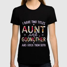 i have two titles aunt and godmother and i rock them both aunt jesus T-shirt