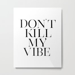 PRINTABLE Art Don't Kill My Vibe,Good Vibes Only,Office Decor,Think Happy Thoughts,Positive Vibes,Be Metal Print