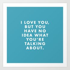 Moonrise Kingdom - I love you, but I have no idea what you're talking about. Art Print