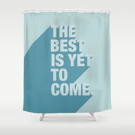 The Best Is Yet To Come (Aqua) Shower Curtain
