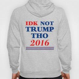 IDK Not Trump Tho Hoody