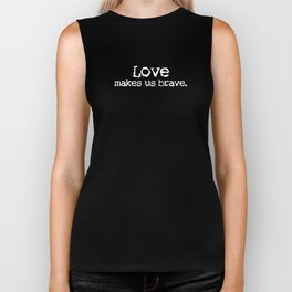 Love Makes Us Brave Biker Tank