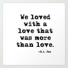We loved with a love that was more than love Art Print