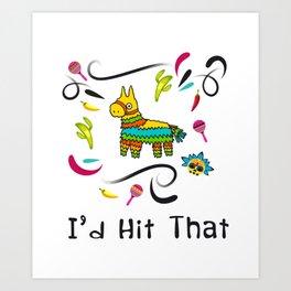 I'd Hit That Pinata for Cinco de Mayo Art Print