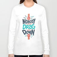 risa rodil Long Sleeve T-shirts featuring Nobody can drag me down by Risa Rodil