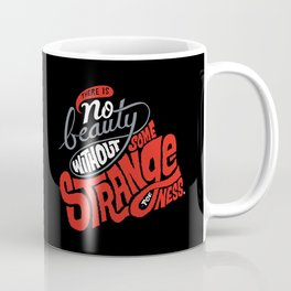 There is no beauty without some strangeness. Coffee Mug