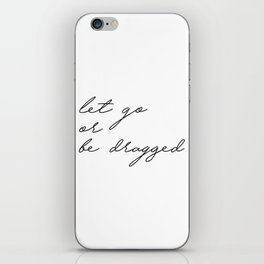 let go or be dragged iPhone Skin