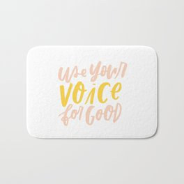 Use Your Voice for Good Bath Mat
