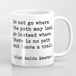 Do Not Go Where The Path May Lead, Ralph Waldo Emerson Motivational Quote Coffee Mug