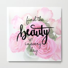 Find the Beauty in every day, Handlettering Quote Metal Print