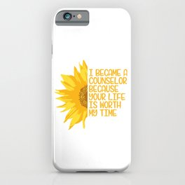 I Became A Counselor Because Your Life Is Worth My Time T-shirt Design School Profession Adviser iPhone Case