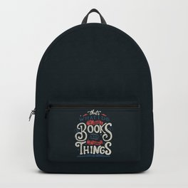 That's what i do i read books and i know things Backpack