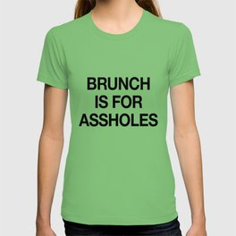 Brunch is For Assholes T-shirt
