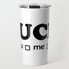 Fuck you me off, funny logo Travel Mug