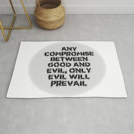 ANY COMPROMISE BETWEEN GOOD AND EVIL, ONLY EVIL PREVAILS. Rug