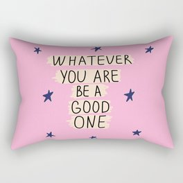 Whatever You Are Be A Good One Rectangular Pillow