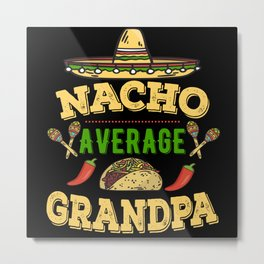 Nacho Average Grandpa Metal Print