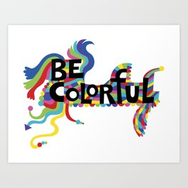 Be Colorful Art Print