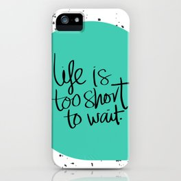 Life is too short to wait blue green iPhone Case
