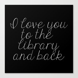 I Love You To The Library And Back (inverted) Canvas Print