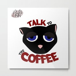 Louis - Talk to The Coffee Metal Print