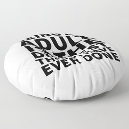 Being an Adult is the Dumbest Thing I have Ever Done Floor Pillow