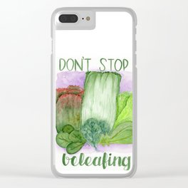 don't stop beleafing Clear iPhone Case