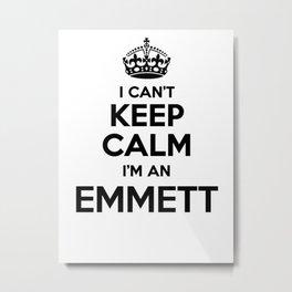 I cant keep calm I am an EMMETT Metal Print