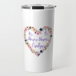 Evelyn - It's Now Or Never Travel Mug