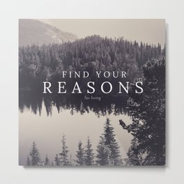 find your reasons for living [graphic] Metal Print
