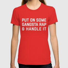 Gangsta Rap Funny Quote T-shirt