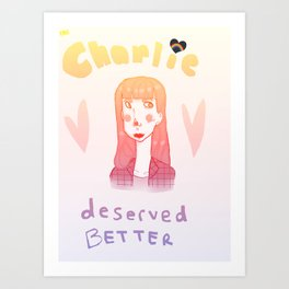 charlie deserved better Art Print