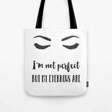 I'm not perfect but my eyebrows are Tote Bag