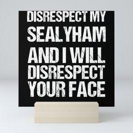 Disrespect My Sealyham I Disrespect Your Face Mini Art Print
