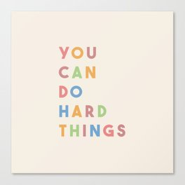 You Can Do Hard Things Canvas Print