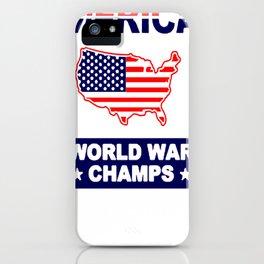 MERICA WORLD WAR CHAMPS T-SHIRT iPhone Case