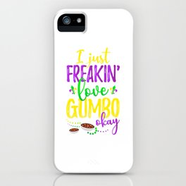 I Just Freakin' Love Gumbo Mardi Gras Party iPhone Case
