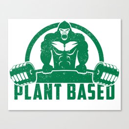Plant Based Vegan Gorilla - Funny Workout Quote Gift Canvas Print