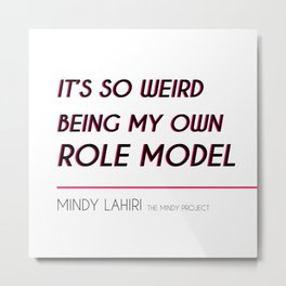 Mindy Lahiri is her own Role Model (Mindy Project) Metal Print