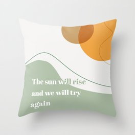 The Sun Will Rise and We Will Try Again Throw Pillow