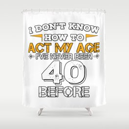 Funny Birthday Gift 40 Years Forty Born in 1978 Shower Curtain