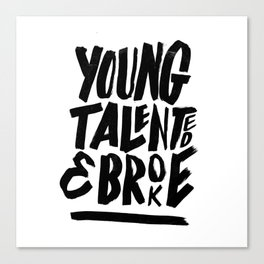 Young, talented and broke. Canvas Print