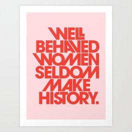 Well Behaved Women Seldom Make History Art Print