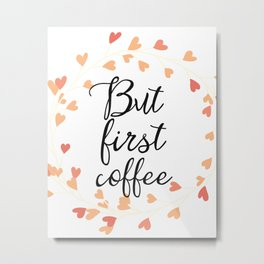 But first coffee orange hearts Metal Print
