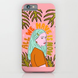 All We Have is Now iPhone Case