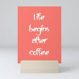 Life begins after coffee Living Coral Mini Art Print