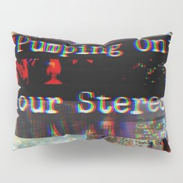 Pumping On Your Stereo Pillow Sham