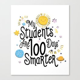 My Students Are 100 Days Smarter School For Teacher Canvas Print
