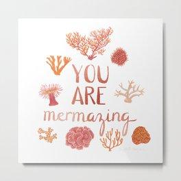 You Are Mermazing Metal Print