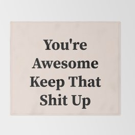 You're awesome keep that shit up Throw Blanket
